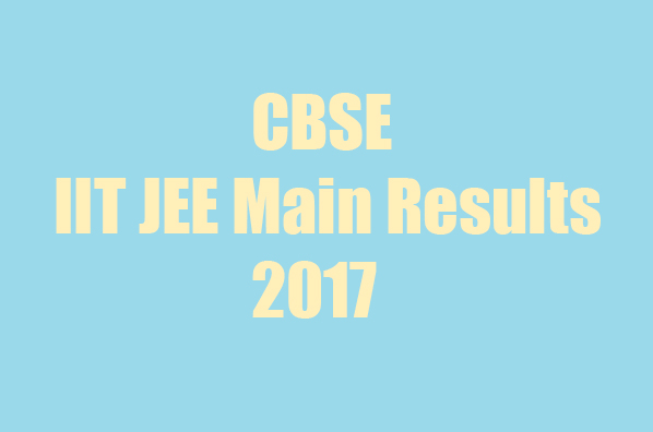Cbse Jee Main IIT results 2017