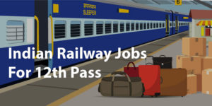 How To Get Jobs In Indian Railways If You Are Just 12th Pass