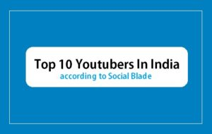 Top 10 Youtubers in India according to Social Blade