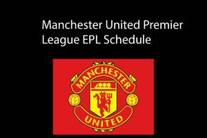 Manchester United EPL Schedule and Upcoming Matches in 2019-20 Season