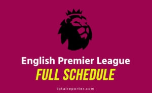 EPL – Premier League Season Schedule/Fixtures