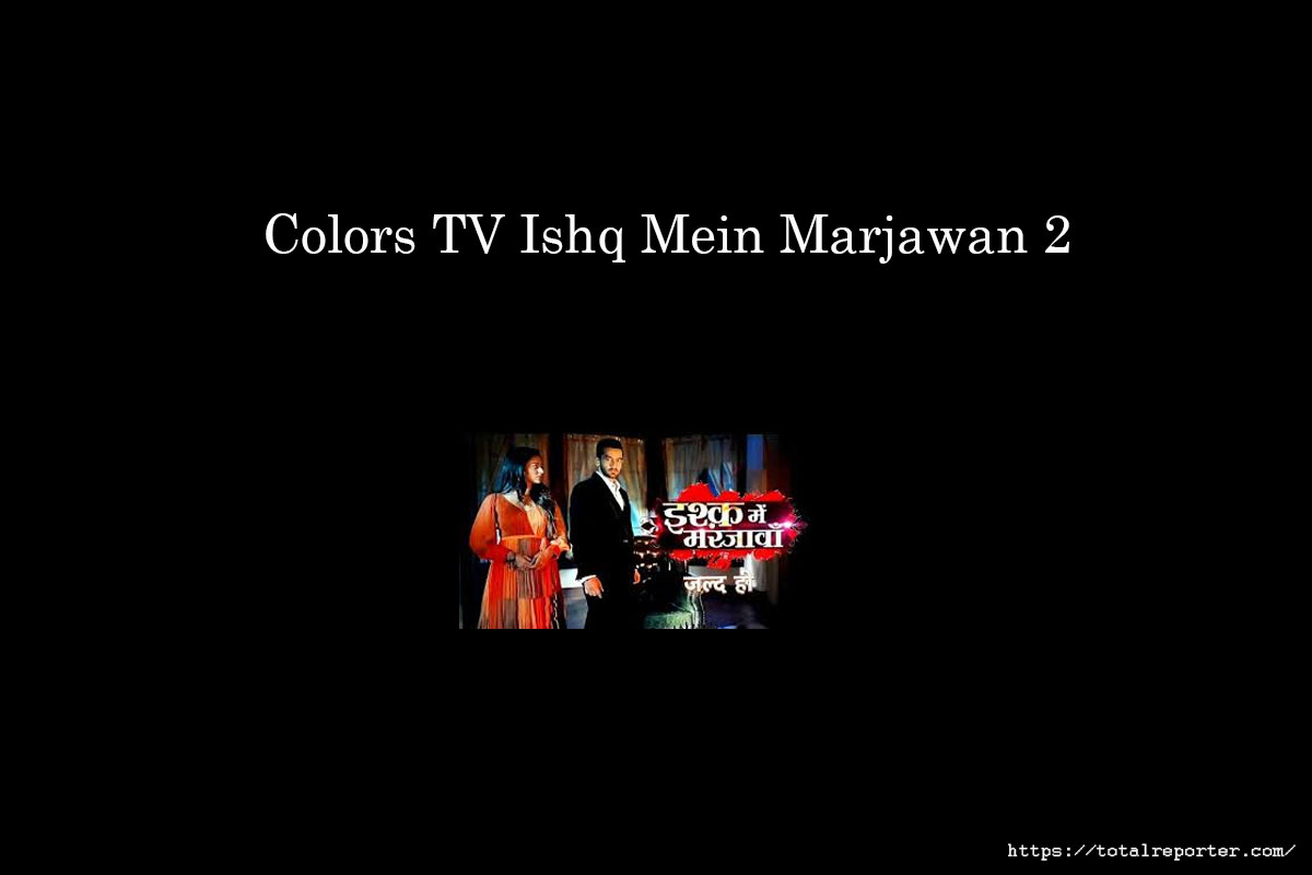 Colors TV Ishq Mein Marjawan 2